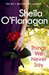 Things We Never Say: Family secrets, love and lies – this gripping bestseller will keep you guessing …