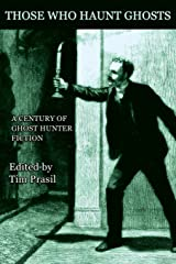 Those Who Haunt Ghosts: A Century of Ghost Hunter Fiction Paperback