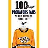 100 Things Predators Fans Should Know & Do Before They Die (100 Things...Fans Should Know)