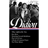Joan Didion: The 1960s 70s (loa #325): Run River / Slouching Towards Bethlehem / Play It as It Lays / A Book of Common Prayer