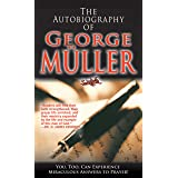 Autobiography of George Muller: You, Too, Can Experience Miraculous Answers to Prayer!