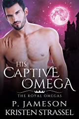 His Captive Omega (The Royal Omegas Book 4) Kindle Edition