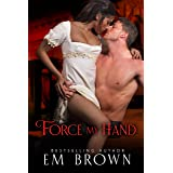 Force My Hand: A Wickedly Hot Regency Romance