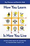 How You Learn Is How You Live: Using Nine Ways of Learning to Transform Your Life (English Edition)