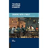 The Urban Sketching Handbook: Drawing with a Tablet: Easy Techniques for Mastering Digital Drawing on Location