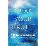 Speak Your Truth: A 31-Day Tarot Challenge for Writers and Other Creatives (Creative Tarot Book 5)