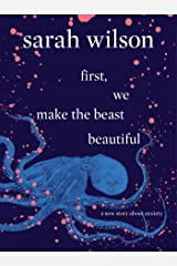 first, we make the beast beautiful: A New Story About Anxiety Kindle Edition