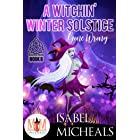 A Witchin' Winter Solstice Gone Wrong: Magic and Mayhem Universe (Magick and Chaos Book 8)