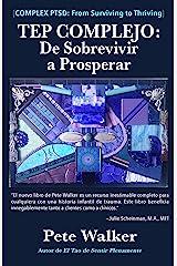 TEP COMPLEJO: De Sobrevivir a Prosperar: UNA GUÍA Y MAPA PARA RECUPERARSE DEL TRAUMA INFANTIL (Spanish Edition) Kindle Edition