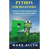 Python Programming: Python for Beginners: A Step-By-Step Guide on How to Program with Python