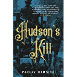 Hudson's Kill: The Alienist meet Gangs of New York in this thrilling historical crime drama (Lawless New York Book 2)
