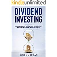 Dividend Investing: A Beginners' Guide To Learn How To Make…