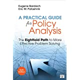 A Practical Guide for Policy Analysis: The Eightfold Path to More Effective Problem Solving 6ed