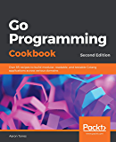 Go Programming Cookbook: Over 85 recipes to build modular, readable, and testable Golang applications across various domains, 2nd Edition (English Edition)
