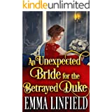 An Unexpected Bride for the Betrayed Duke: A Historical Regency Romance Novel