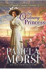 No Ordinary Princess (Small Town Swains) Kindle Edition