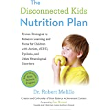 The Disconnected Kids Nutrition Plan: Proven Strategies to Enhance Learning and Focus for Children with Autism, ADHD, Dyslexi