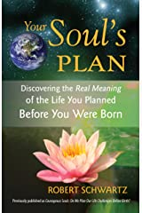 Your Soul's Plan: Discovering the Real Meaning of the Life You Planned Before You Were Born Kindle Edition
