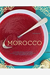 Morocco: A Culinary Journey with Recipes from the Spice-Scented Markets of Marrakech to the Date-Filled Oasis of Zagora Kindle Edition