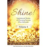 SHINE Volume 4: Inspirational Stories of Choosing Success Over Adversity