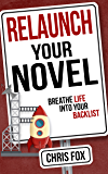Relaunch Your Novel: Breathe Life Into Your Backlist (Write…