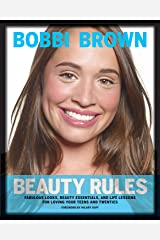 Bobbi Brown Beauty Rules: Fabulous Looks, Beauty Essentials, and Life Lessons Kindle Edition
