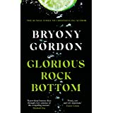 Glorious Rock Bottom: 'A shocking story told with heart and hope. You won't be able to put it down.' Dolly Alderton