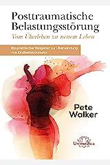 Posttraumatische Belastungsstörung - Vom Überleben zu neuem Leben: Ein praktischer Ratgeber zur Überwindung von Kindheitstraumata (German Edition) Kindle Edition