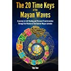 The 20 Time Keys Of the Mayan Waves: A journey to Self Healing and Personal Transformation through the Wisdom of the Ancient