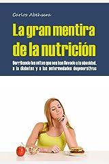 La Gran Mentira de la Nutrición: Derribando los mitos que nos han llevado a la obesidad, la diabetes y la enfermedad degenerativa (Spanish Edition) Kindle Edition