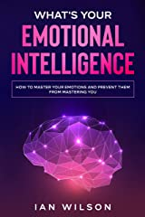 What's Your Emotional Intelligence?: How to Master Your Emotions and Prevent Them From Mastering You (Little Steps to Big Success Book 2) Kindle Edition