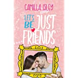 Let's Be Just Friends: A Friends to Lovers Romance