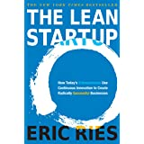 The Lean Startup: How Today's Entrepreneurs Use Continuous Innovation to Create Radically Successful Businesses (English Edit