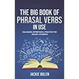 The Big Book of Phrasal Verbs in Use: Dialogues, Definitions & Practice for ESL/EFL Students (Learn to Speak English)
