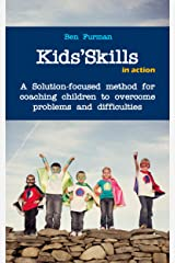 Kids'Skills in Action: A Solution-focused method for coaching children to overcome difficulties Kindle Edition