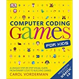Computer Coding Games for Kids: A unique step-by-step visual guide, from binary code to building games