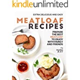 Extra Delicious and Easy Meatloaf Recipes: Prepare The Best Meatloaf to Enjoy with Family and Friends