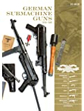 German Submachine Guns 1918-1945: Bergmann MP18/I, MP34, MP38/40, MP41, MKB42/43/1, MP43/1/44 & STRG44 and Accessories (Classic Guns of the World)
