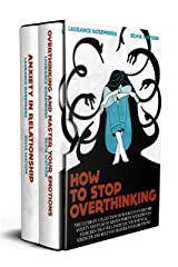 HOW TO STOP OVERTHINKING: The Ultimate Collection of Books to Overcome Anxiety and Fear of Abandonment with Proven Exercises that will Increase your Mental Strength and Help you Master your Emotions Kindle Edition