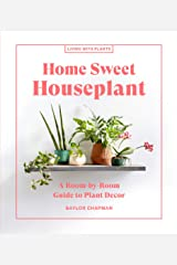 Home Sweet Houseplant: A Room-by-Room Guide to Plant Decor (Living with Plants) Kindle Edition