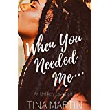 When You Needed Me (An Unlikely Love Book 2)