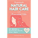 Homemade Natural Hair Care (with Essential Oils): DIY Recipes to Promote Hair Growth, Shine & Repair (Shampoo, Conditioner, M