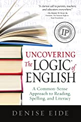 Uncovering The Logic of English: A Common-Sense Approach to Reading, Spelling, and Literacy Kindle Edition