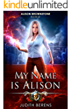 My Name Is Alison: An Urban Fantasy Action Adventure (Alison…