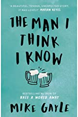 The Man I Think I Know: A feel-good, uplifting story of the most unlikely friendship Kindle Edition