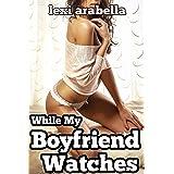 While My Boyfriend Watches