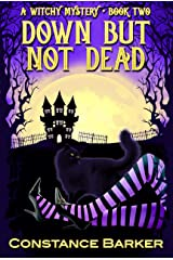 Down But Not Dead (Witches Be Crazy Cozy Mystery Series Book 2) Kindle Edition