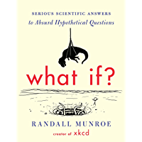 What If?: Serious Scientific Answers to Absurd Hypothetical…