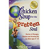 Chicken Soup for the Preteen Soul: Stories of Changes, Choices and Growing Up for Kids Ages 9-13