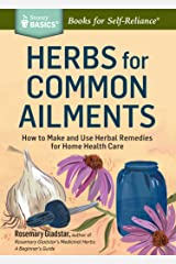 Herbs for Common Ailments: How to Make and Use Herbal Remedies for Home Health Care. A Storey BASICS® Title Kindle Edition